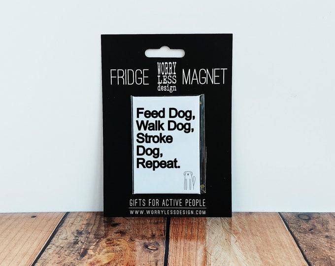 Dog Lover Gifts - Feed Dog, Walk Dog, Stroke Dog, Repeat - Fridge Magnet