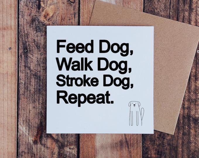 "Dog Greetings Card - ""Feed Dog, Walk Dog, Stroke Dog, Repeat"""