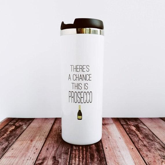 Prosecco Lover Gift. Travel Mug - There's a chance this is Prosecco. Prosecco Gift, Coffee Lover Gift, Teacher Gift, Funny Travel Mug