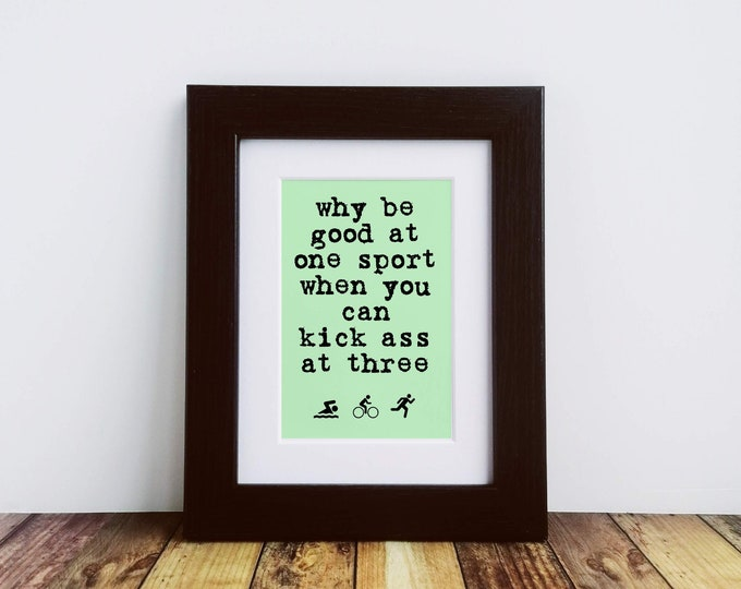 Framed or Mounted Print - Why be good at one sport - Gifts for Triathletes