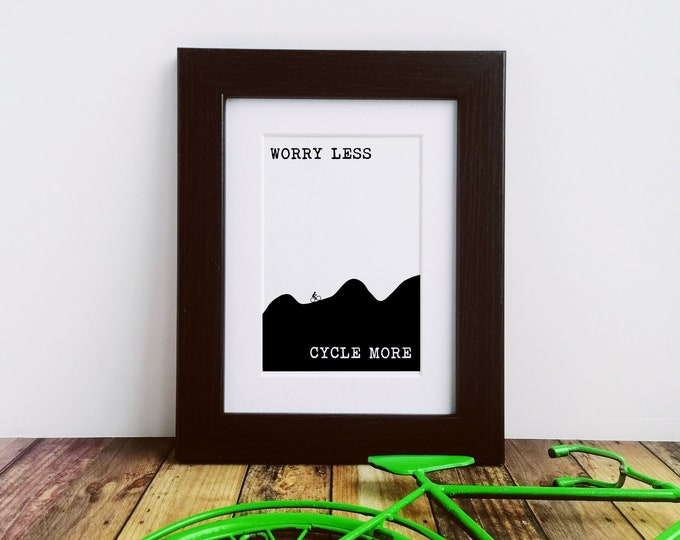 Framed or Mounted Print - Worry Less...Cycle More - Presents for Cyclists