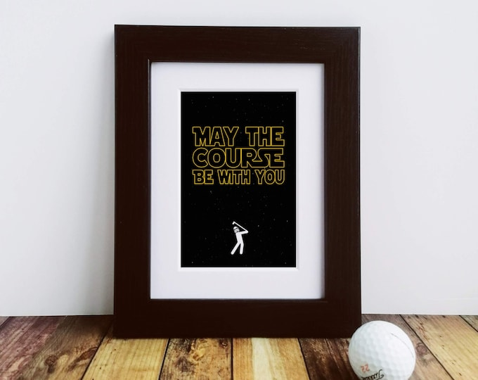 Framed or Mounted Print - May the Course... Golf Gifts for Men