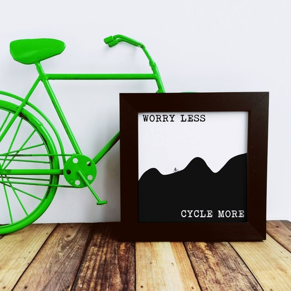 Cycling Gifts - Worry Less... Small Framed Print. Bike Gifts, Cyclist Birthday, Bike Print, Cycling Art, Cycling Prints, Cycling Wall Art