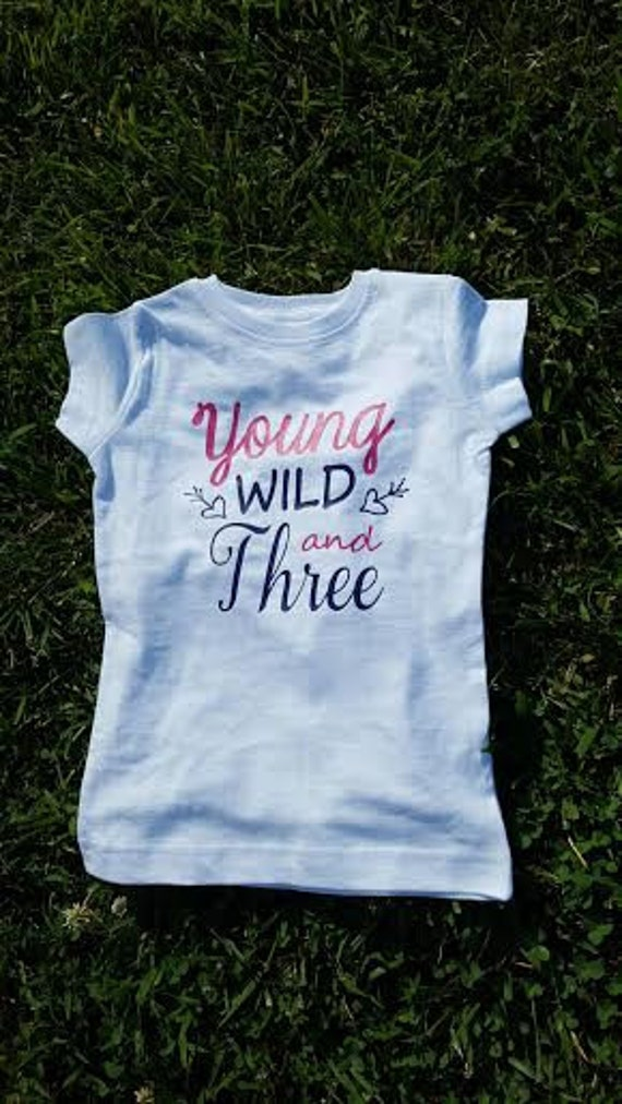 Young Wild And Three Third Birthday Shirt Year Old