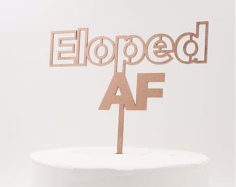 Eloped AF,Elopement,Wedding,Wedding Cake Topper,Married AF,Young AF,Educated af,Rose Gold Cake Topper,Modern Topper,Wedding Cake,Laser Cut