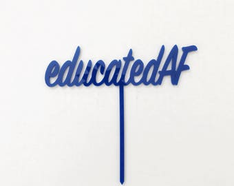 Educated AF Cake Topper, congratulations cake topper, celebration cake topper, graduation, graduation party, Cake Topper, DIY Cake Topper