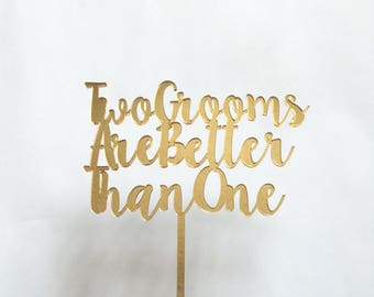 Two Grooms Are Better Than One Topper,Same Sex Cake Topper,Mr and Mr,Mr Cake Topper,Cake Topper,Wedding Cake,Wedding,Acrylic Cake Topper