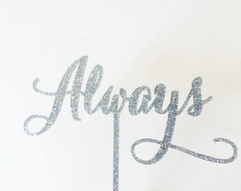 """Always Cake Topper 6"""" inches, Modern Calligraphy Typeface"""