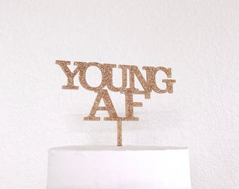 YOUNG AF, Birthday Cake Topper, Personalized Birthday Topper, Laser Cut Cake Topper, Acrylic, Personalized Name, 30th, 40th,  Happy Birthday
