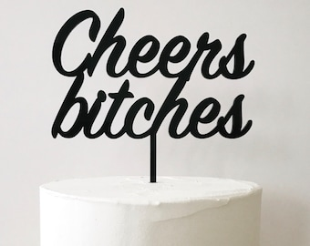 """cheers bitches Cake Topper 6"""" inches,birthday topper, funny topper, 21st bday topper, 30th bday topper, cheeky birthday topper,bachelorette"""
