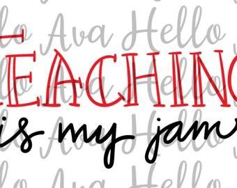 Teaching is my jam svg, digital download, teaching svg, teacher svg, teaching cut file, teacher cut file, teaching dxf, teacher dxf