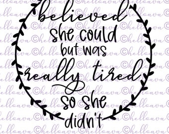 She Believed She Could But Was Really Tired So She Didn't SVG, Cut File, DXF, digital download, vector file, cricut, silhouette, clip art