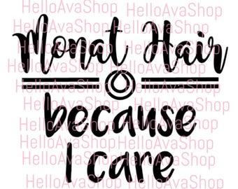 Monat Hair Because I Care SVG, Vector, Cut File, Cricut, Silhouette, digital download, clip art, hair stylist