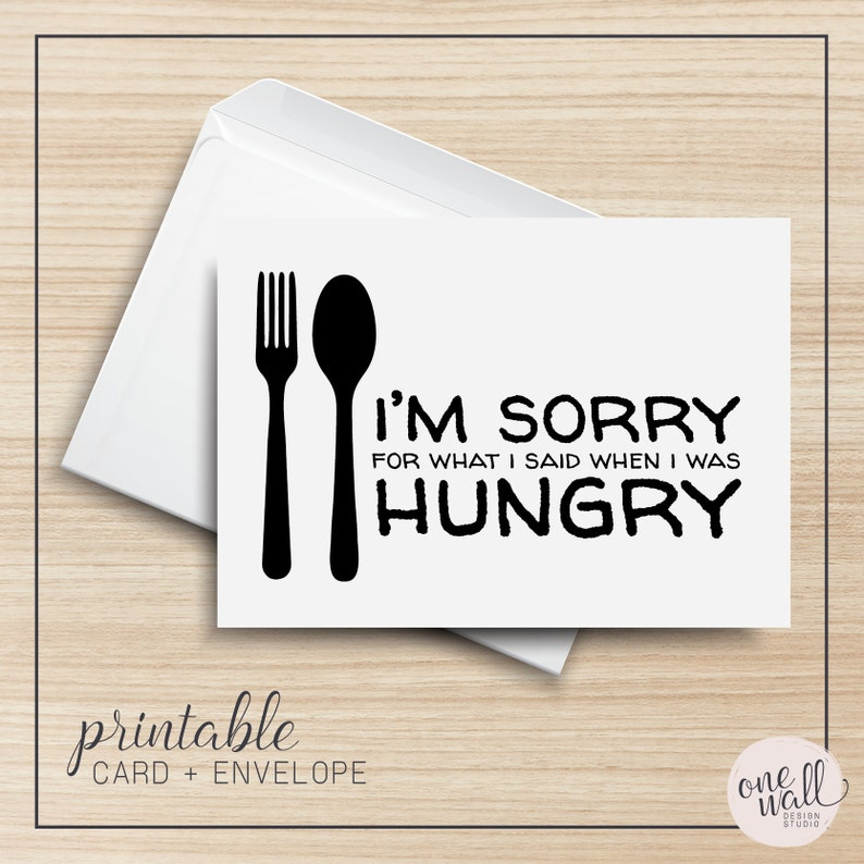 I'm Sorry for What I Said When I was Hungry PRINTABLE image 0