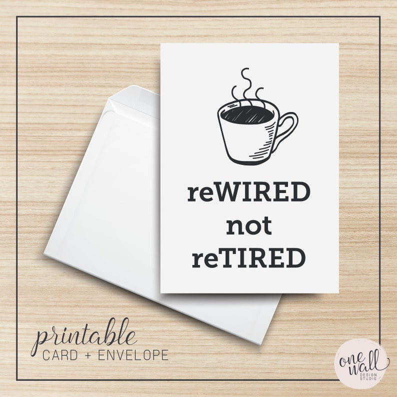 reWIRED not reTIRED PRINTABLE Greeting Card, 5x7, Cardstock, Retirement,  Coffee Mug, Energetic, Tea, Steamy, Illustration, Envelope