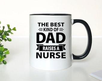 3debe194cf6 The Best Kind Of Dad Raises A Nurse - 11 Oz Coffee Mug - Gifts for Nurse's  Dad - Dad Mug
