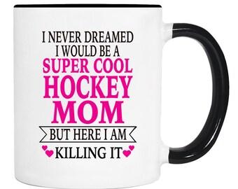 I Never Dreamed I Would Be A Super Cool Hockey Mom But Here I Am Killing It - 11 Oz Coffee Mug - Gifts for Hockey Mom