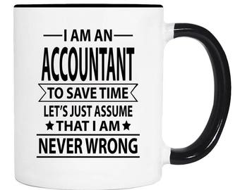 I Am An Accountant To Save Time Lets's Just Assume That I'm Never Wrong  - 11 Oz Coffee Mug - Gifts For Accountant - Accountant Mug