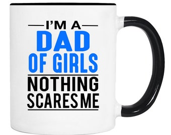 I'm A Dad Of Girls Nothing Scares Me - 11 Oz Coffee Mug - Dad Of Girls Mug - Gifts for Dad Of Girls