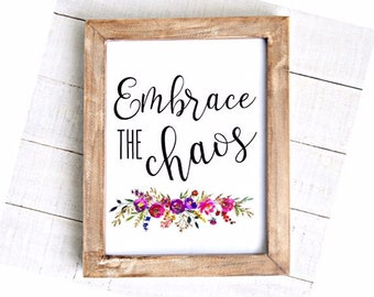 Embrace the Chaos Instant Download Chaos printable art wall art Quote Digital download Chaos Coordinator Printable sign JPEG 8x10 11x14