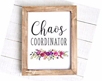Floral Chaos Coordinator Instant Download Chaos printable art wall art Quote Flower Floral Chaos Coordinator Printable sign JPEG 8x10 decor