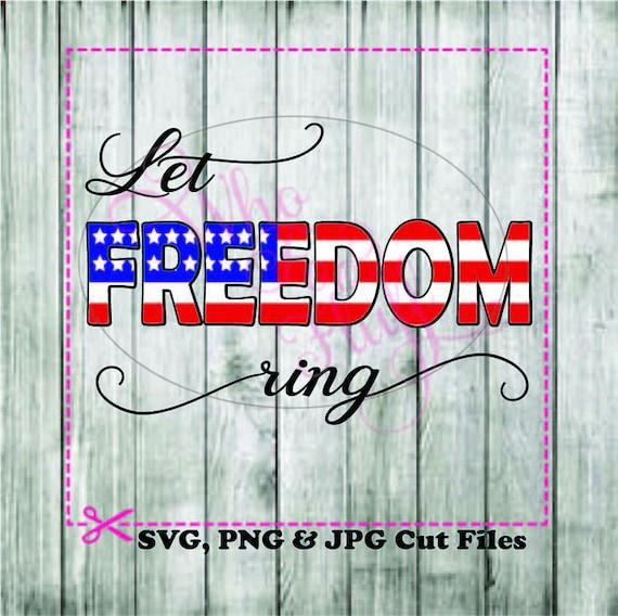 Let Freedom Ring American Flag Svg Diy Cut Svg Jpg Vector Png Etsy
