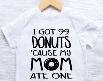 ALL SIZES Customizable Colors I got 99 donuts my mom ate one rap quotes funny baby donut shirt Ain't a woman alive that can take my