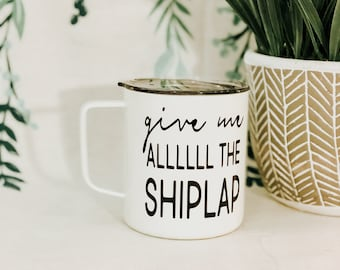 Give Me All The Shiplap {Townie Coffee Tumbler} Custom Tumbler / Coffee Lover / Chip Gaines / Joanna Gaines / Fixer Upper /Magnolia