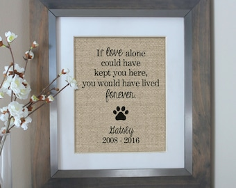 Pet Loss Memorial Gift | Dog Memorial | If Love Alone Could Have Kept You Here Burlap Print | Customizable | Pet Sympathy Gift