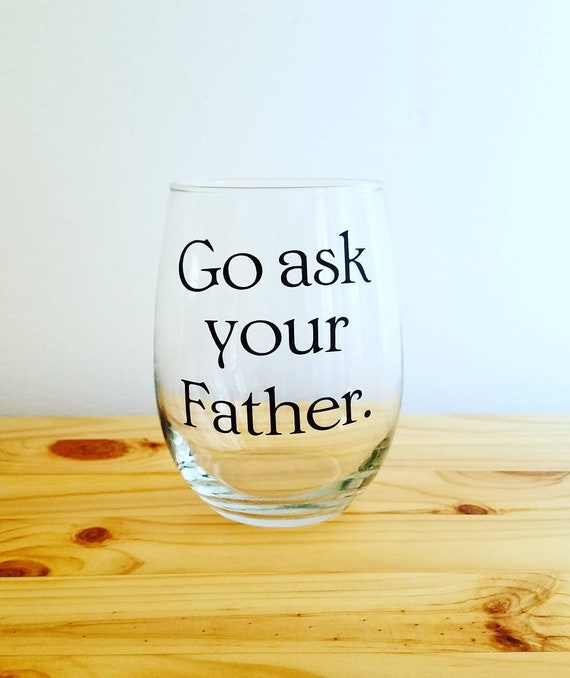 Go ask your parent Go Ask your Father Stemless Wine