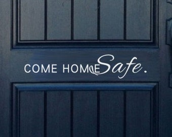 Come Home Safe Decal Vinyl Decal Door Decal Policeman Firefighter Decal Door Message Decal Come Home Safe Vinyl Wall Decal Family- 163