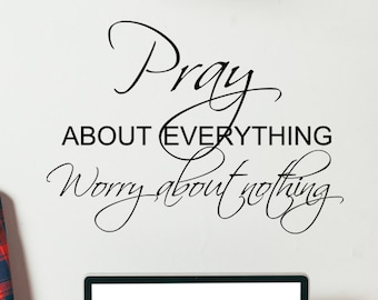 Pray About Everything Worry About Nothing Faith Religious God Christian  Prayer Confidence Miracle Trials Wall Decal Lettering Art Vinyl- 139 94aa41120451