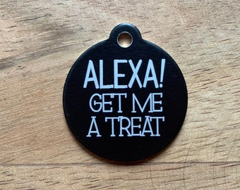 Double Sided Pet ID Tag, Alexa! Get Me A Treat!, Engraved Metal Dog Tag