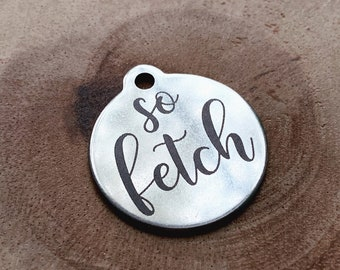Dog Tag Engraved, So Fetch, Mean Girls Dog Tag, Double Sided, Multiple Sizes Available