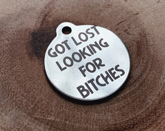 Got Lost Looking For Bitches, Double Sided, Multiple Sizes Available, ID Tag For Boy Dog, Funny Dog ID, Mature