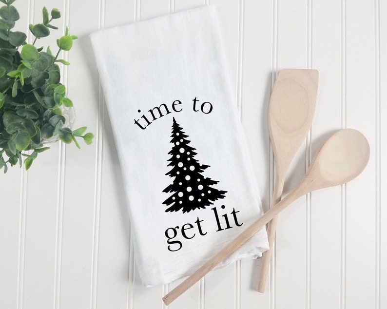 Time To Get Lit Funny Christmas Kitchen Towel Flour Sack Tea Etsy