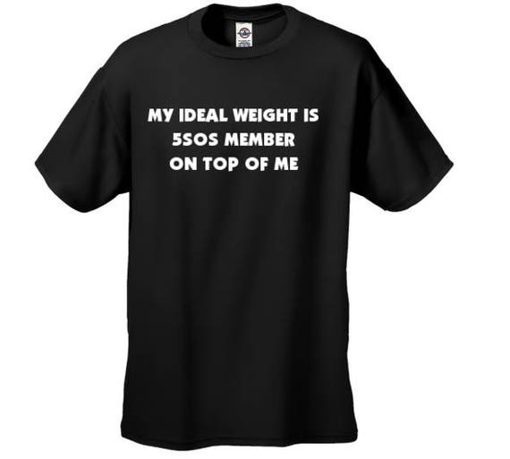 1848fba727f My Ideal Weight Is 5SOS Member On Top Of Me Shirt