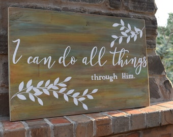 I can do all things through Him | Scripture | Inspirational | Rustic Farmhouse Sign | Hand Painted | Home Decor