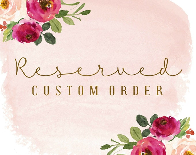 Reserved Custom Order for Hayley
