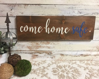 Come Home Safe | Police Officer |Law Enforcement |Fireman | Hand Painted Sign
