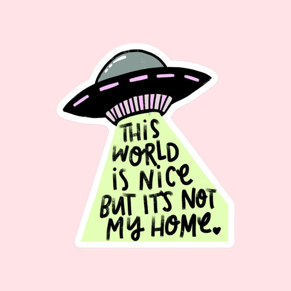 UFO sticker | Aliens Quote Sticker | This World is not My Home | The Crybaby Club stickers