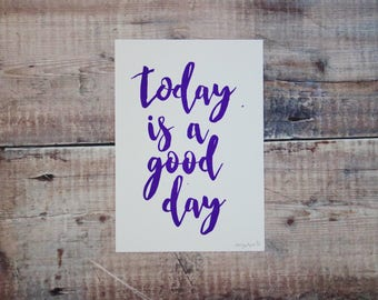 Today Is A Good Day A5 Print - Screen Print - Illustration - Wall Art Decor- Decorative Print - Typographic Print - Calligraphy Lettering
