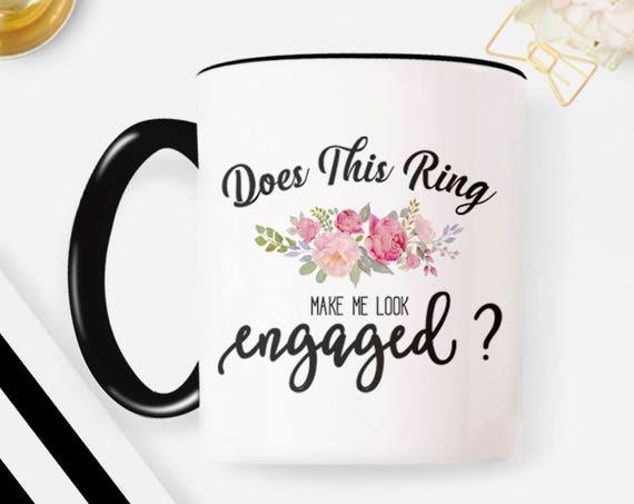 Does This Ring Make Me Look Engaged Mug, Engagement Mug, Engagement Mug, Engagement Gift for Best Friend, Engagement Present Mug 25W