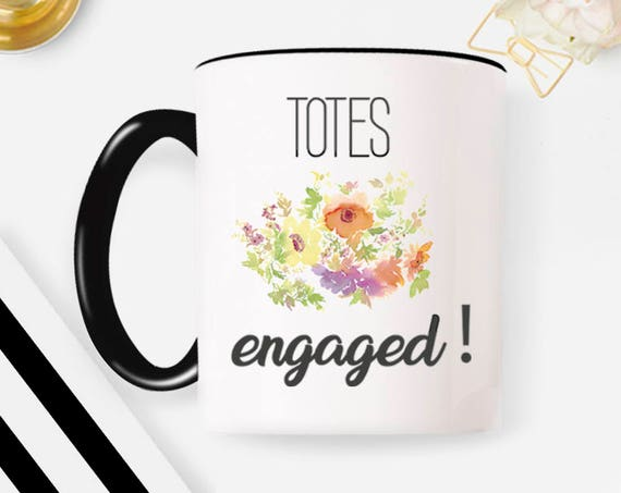 Engaged Mug, Totes Engaged, Engagement Gift, Engagement Present, Coffee Mug Bride To Be Gift 52W