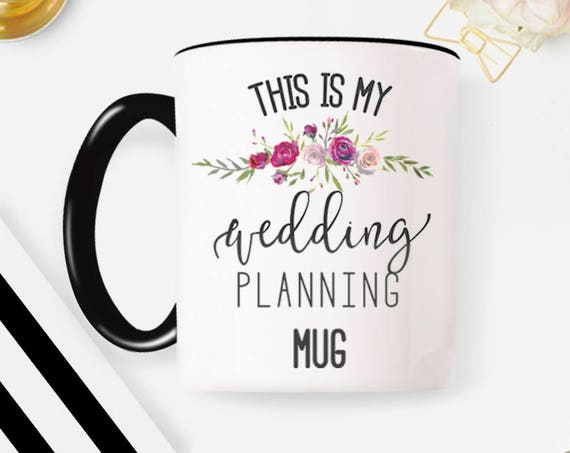 Wedding Planning Mug, Coffee Mug, Bride To Be Mug,Engagement Gift, Wedding Gift, Wedding Mug 44W