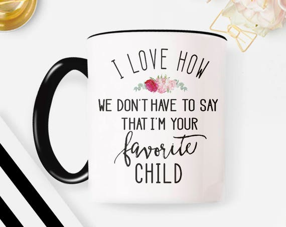 Favorite Child Mug, Funny coffee mug, Mom Mug, Coffee Mug, mug for mom, gift for dad, I love how Coffee Cup Fave Child mother daughter  27MM