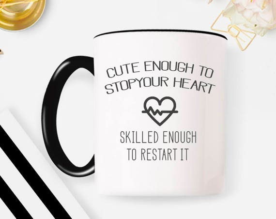 Cute Enough To Stop Your Heart Skilled Enough To Restart It Nurse Coffee Mug, doctor gift, Murse Mug, Nurse Gift 17G