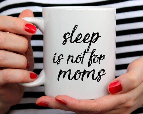 Sleep is not for moms New Mom Gift Mom Birthday Gift for Mom Mug Mom Christmas Gift for Mom Coffee Mug Mom Gift New Mom Custom Date Mug 15O