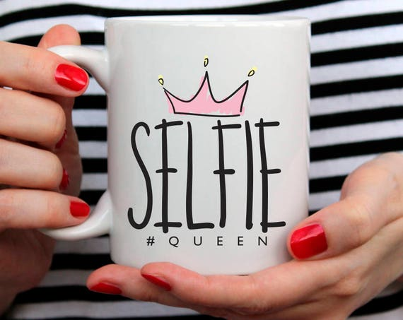 Selfie Queen Mug Tumblr Mug Tumblr Saying Mug Coffee Mug Coffee Lover Mug Gift for Coffee Addict Mug Funny Gift For Her Gift 209O