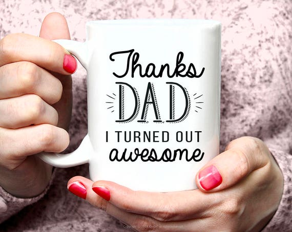 Thanks Dad I Turned Out Awesome Mug Coffee Mug Funny Dad Mugs Funny Coffee Mug, Gift For Him Mug 73MM